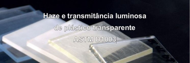 Método ASTM D1003 para Haze e transmitância luminosa.